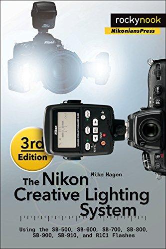Nikon Creative Lighting System Using the SB-500, SB-600, SB-700, SB-800, SB-900, SB-910, and R1C1 Flashes 3rd 2015 9781937538668 Front Cover