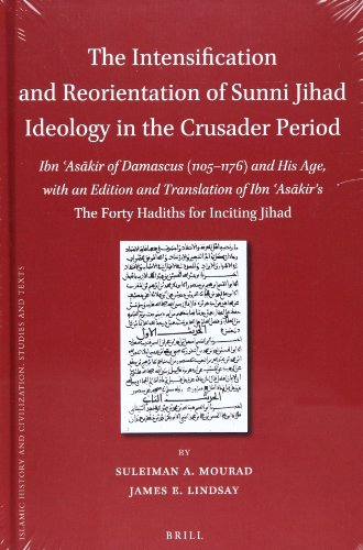 The Intensification and Reorientation of Sunni Jihad Ideology in the Crusader Period: Ibn 'asakir of Damascus (1105-1176) and His Age, With an Edition and Translation of Ibn 'asakir's the Forty Hadiths for Inciting Jihad  2012 edition cover
