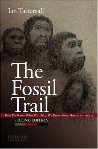Fossil Trail How We Know What We Think We Know about Human Evolution 2nd 2009 edition cover