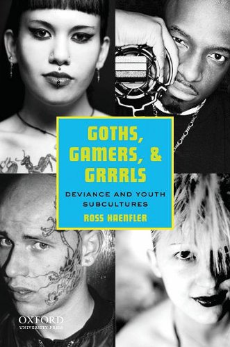Goths, Gamers, and Grrrls Deviance and Youth Subcultures  2010 9780195396669 Front Cover