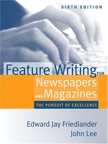 Feature Writing for Newspapers and Magazines The Pursuit of Excellence 6th 2008 edition cover