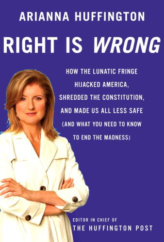 Right Is Wrong How the Lunatic Fringe Hijacked America, Shredded the Constitution, and Made Us All Less Safe (And What You Need to Know to End the Madness) N/A edition cover
