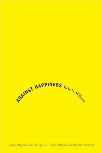 Against Happiness In Praise of Melancholy  2009 edition cover