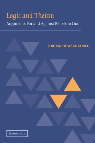 Logic and Theism Arguments for and Against Beliefs in God  2009 edition cover