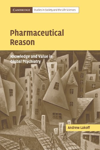 Pharmaceutical Reason Knowledge and Value in Global Psychiatry  2005 edition cover