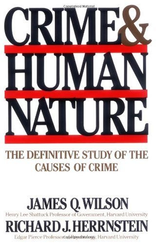 Crime and Human Nature The Definitive Study of the Causes of Crime  1998 edition cover