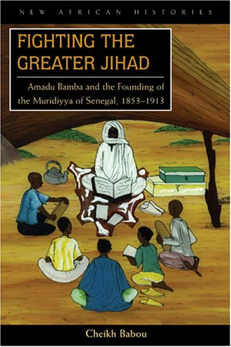 Fighting the Greater Jihad Amadu Bamba and the Founding of the Muridiyya of Senegal, 1853-1913  2007 edition cover