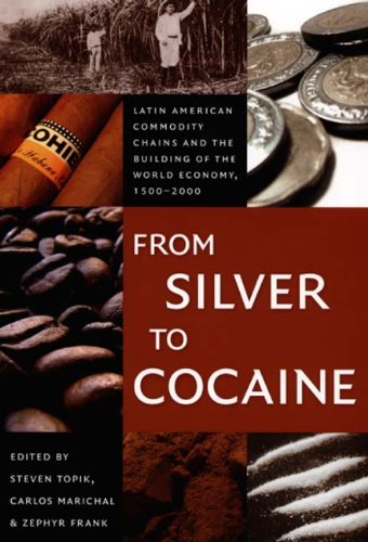 From Silver to Cocaine Latin American Commodity Chains and the Building of the World Economy, 1500-2000  2006 edition cover
