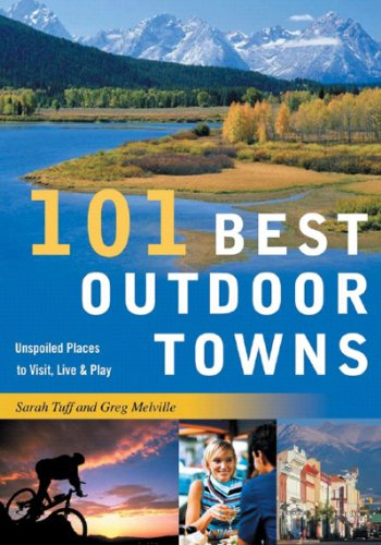 101 Best Outdoor Towns Unspoiled Places to Visit, Live and Play  2007 9780881507669 Front Cover