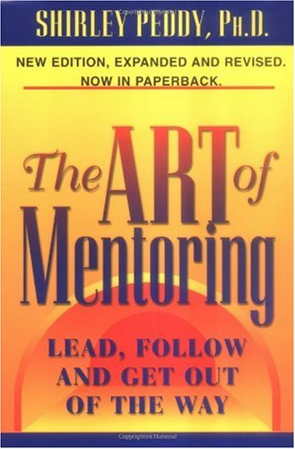 Art of Mentoring Lead, Follow and Get Out of the Way 2nd 2001 edition cover