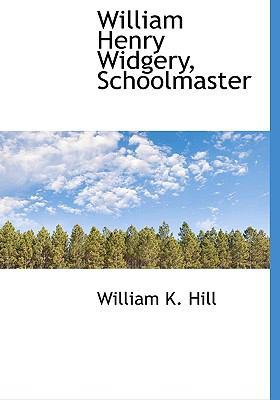 William Henry Widgery, Schoolmaster N/A 9781113917669 Front Cover