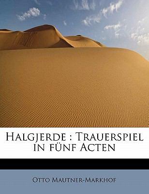 Halgjerde Trauerspiel in f�nf Acten N/A 9781115012669 Front Cover