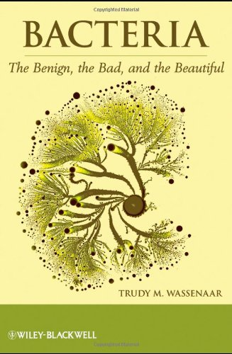 Bacteria The Benign, the Bad, and the Beautiful  2012 9781118107669 Front Cover