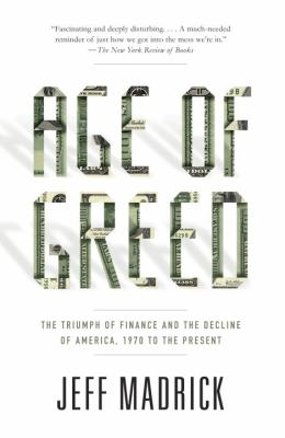 Age of Greed The Triumph of Finance and the Decline of America, 1970 to the Present  2012 9781400075669 Front Cover