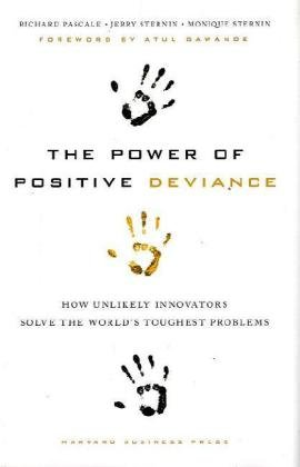 Power of Positive Deviance How Unlikely Innovators Solve the World's Toughest Problems  2010 edition cover