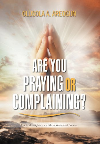 Are You Praying or Complaining?: Practical Insights for a Life of Answered Prayers  2012 edition cover