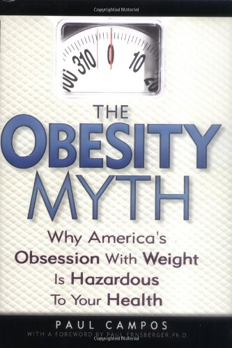 Obesity Myth Why America's Obsession with Weight Is Hazardous to Your Health  2004 edition cover