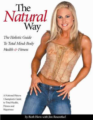Natural Way The Holistic Guide to Total Mind-Body Health and Fitness  2010 9781932549669 Front Cover