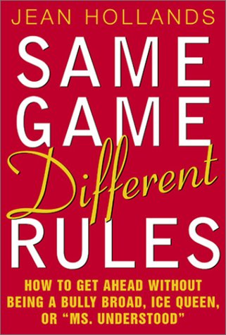 Same Game, Different Rules How to Get Ahead Without Being a Bully Broad, Ice Queen, or Ms. Understood  2002 edition cover