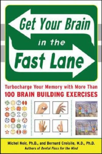 Get Your Brain in the Fast Lane Turbocharge Your Memory with More Than 100 Brain Building Exercises  2007 9780071478670 Front Cover