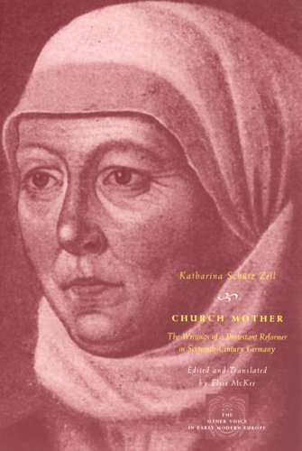Church Mother The Writings of a Protestant Reformer in Sixteenth-Century Germany  2006 edition cover