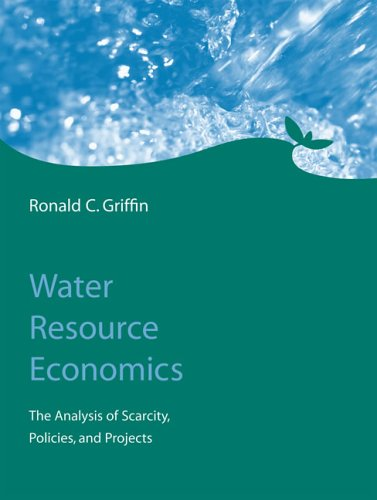 Water Resource Economics The Analysis of Scarcity, Policies, and Projects  2006 9780262072670 Front Cover