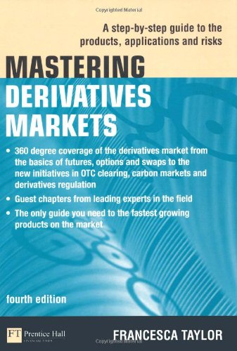 Mastering Derivatives Markets A Step-by-Step Guide to the Products, Applications and Risks 4th 2010 9780273735670 Front Cover