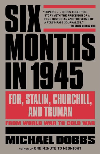 Six Months in 1945 FDR, Stalin, Churchill, and Truman - From World War to Cold War N/A edition cover