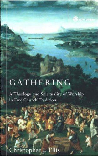 Gathering Spirituality and Theology in Free Church Worship  2004 9780334029670 Front Cover