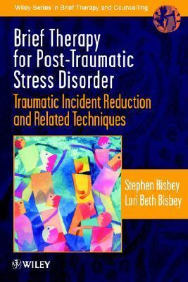 Brief Therapy for Post-Traumatic Stress Disorder Traumatic Incident Reduction and Related Techniques  1998 9780471975670 Front Cover