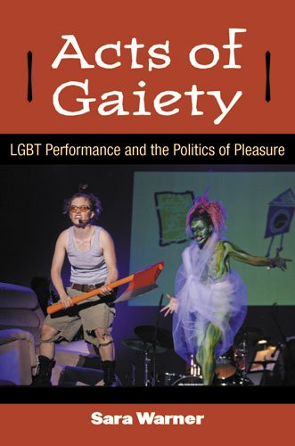 Acts of Gaiety LGBT Performance and the Politics of Pleasure  2013 edition cover