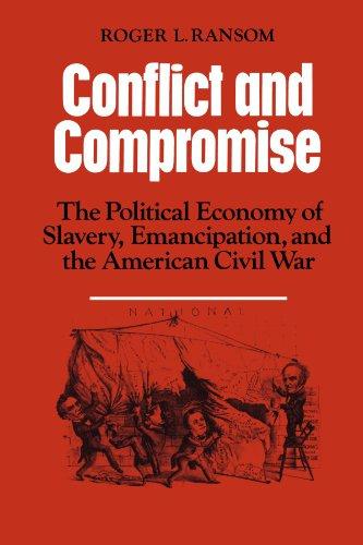 Conflict and Compromise The Political Economy of Slavery, Emancipation and the American Civil War  1989 9780521311670 Front Cover