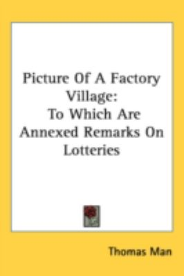 Picture of a Factory Village : To Which Are Annexed Remarks on Lotteries N/A 9780548521670 Front Cover