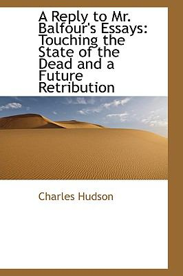 Reply to Mr Balfour's Essays : Touching the State of the Dead and a Future Retribution N/A edition cover