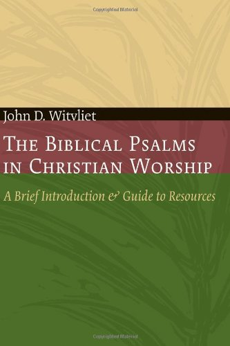 Biblical Psalms in Christian Worship A Brief Introduction and Guide to Resources  2007 edition cover
