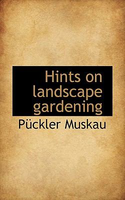 Hints on Landscape Gardening N/A 9781113919670 Front Cover