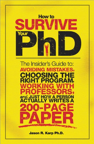 How to Survive Your PhD The Insider's Guide to Avoiding Mistakes, Choosing the Right Program, Working with Professors, and Just How a Person Actually Writes a 200-Page Paper  2009 edition cover