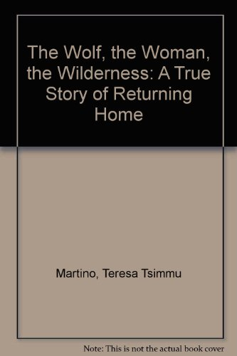 The Wolf, the Woman, the Wilderness: A True Story of Returning Home  2008 edition cover