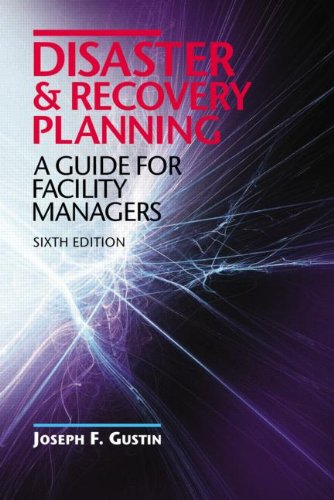 Disaster and Recovery Planning A Guide for Facility Managers, Sixth Edition 6th 2013 (Revised) 9781482215670 Front Cover