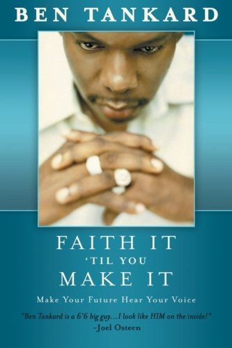 Faith It 'til You Make It Make Your Future Hear Your Voice  2013 9781490809670 Front Cover