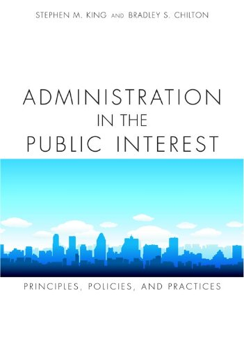 Administration in the Public Interest Principles, Policies and Practices  2009 9781594606670 Front Cover
