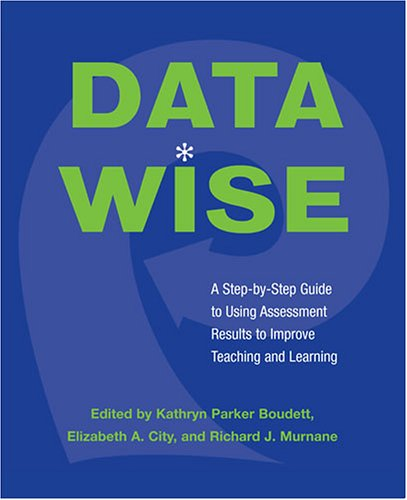 Data Wise A Step-by-Step Guide to Using Assessment Results to Improve Teaching and Learning  2005 edition cover