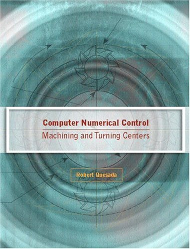 Computer Numerical Control Machining and Turning Centers  2005 9780130488671 Front Cover