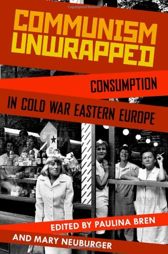 Communism Unwrapped Consumption in Cold War Eastern Europe  2012 edition cover