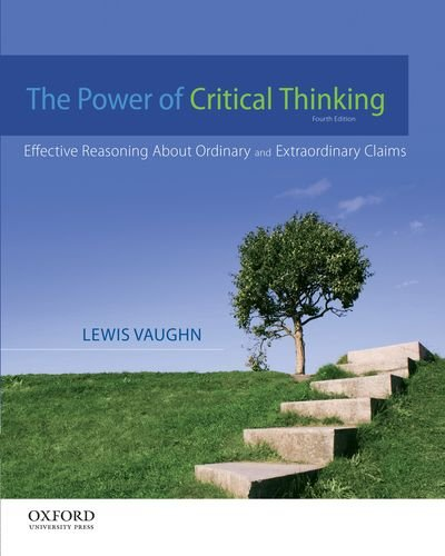 Power of Critical Thinking Effective Reasoning about Ordinary and Extraordinary Claims 4th 2013 9780199856671 Front Cover