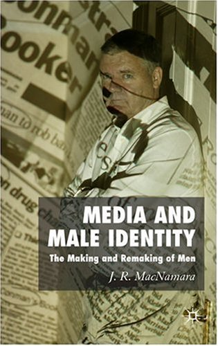Media and Male Identity The Making and Remaking of Men  2006 9780230001671 Front Cover