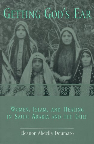 Getting God's Ear Women, Islam, and Healing in Saudi Arabia and the Gulf 2nd 2000 edition cover