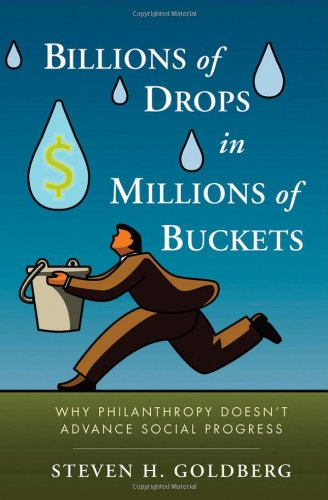 Billions of Drops in Millions of Buckets Why Philanthropy Doesn't Advance Social Progress  2009 edition cover