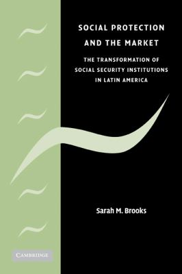 Social Protection and the Market in Latin America The Transformation of Social Security Institutions  2008 9780521877671 Front Cover