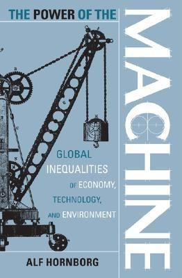 Power of the Machine Global Inequalities of Economy, Technology and Environment  2001 edition cover